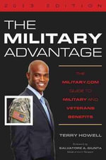 The Military Advantage 2013 : The Military.com Guide to Military and Veteran's Benefits - Terry Howell