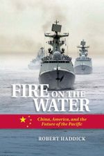 Fire on Water : China, America, and the Future of the Pacific - Robert Haddick