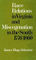Race Relations in Virginia and Miscegenation in the South, 1776-1860 - James Hugo Johnston