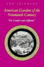 American Gardens of the Nineteenth Century : For Comfort and Affluence - Anne Leighton