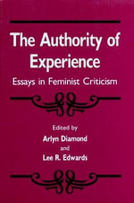 Authority of Experience : Essays in Feminist Criticism - Arlyn Diamond