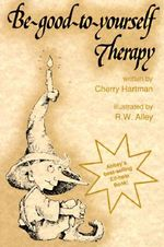 Be Good to Yourself Therapy : Elf Self Help - Cherry Hartman