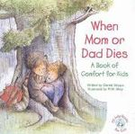 When Mom or Dad Dies : A Book for Comfort for Kids - Daniel Grippo