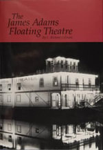 The James Adams Floating Theatre - C. Richard Gillespie