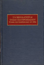 U.S. Regulation of Ocean Transportation Under the Shipping Act of 1984 - Gerald H. Ullman