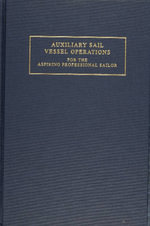 Auxiliary Sail Vessel Operations for the Aspiring Professional Sailor - G. Andy Chase