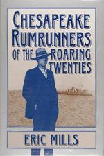 Chesapeake Rumrunners of the Roaring Twenties - Eric Mills