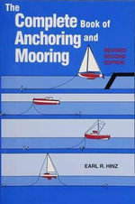 The Complete Book of Anchoring and Mooring : Using Sea Anchors & Drogues - Earl R. Hinz