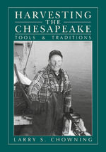 Harvesting the Chesapeake : Tools and Traditions - Larry S. Chowning