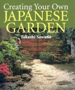Create Your Own Japanese Garden : 30 Contemporary Creations - Takashi Sawano