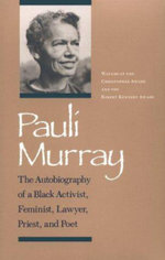 Pauli Murray : The Autobiography of a Black Activist, Feminist, Lawyer, Priest, and Poet - Pauli Murray