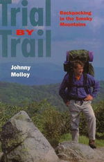 Trial by Trail : Backpacking in Smokey Mountains - Johnny Molloy
