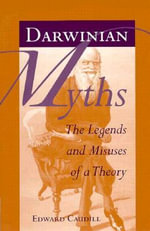 Darwinian Myths :  The Legends and Misuses of a Theory - Edward Caudill
