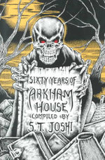 Sixty Years of Arkham House : A History and Bibliography - S. T. Joshi