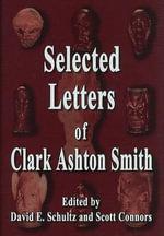 Selected Letters of Clark Ashton Smith - Clark Ashton Smith