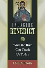 Engaging Benedict : What the Rule Can Teach Us Today - Swan