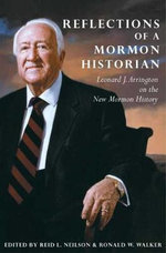 Reflections of a Mormon Historian : Leonard J. Arrington on the New Mormon History - Leonard J Arrington