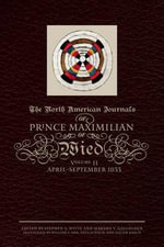 The North American Journals of Prince Maximilian of Wied : May 1832-April 1833 - Maximilian Wied