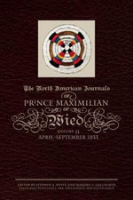 The North American Journals of Prince Maximilian of Wied : April-September 1833 - Prince Maximilian Alexander Philipp