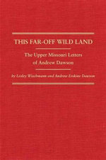 This Far-Off Wild Land : The Upper Missouri Letters of Andrew Dawson - Lesley Wischmann