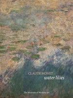 Claude Monet : Water Lilies - Ann Temkin