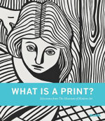 What is a Print? : Selections from The Museum of Modern Art - Sarah Suzuki
