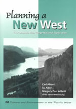 Planning a New West : The Columbia River Gorge National Scenic Area - Carl Abbott