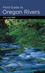 Field Guide to Oregon Rivers - Tim Palmer