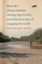 Diary of a Citizen Scientist : Chasing Tiger Beetles and Other New Ways of Engaging the World - Sharman Apt Russell