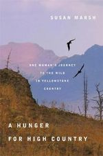 A Hunger for High Country : One Woman's Journey to the Wild in Yellowstone Country - Susan H. Marsh