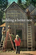 Building a Better Nest : Living Lightly at Home and in the World - Evelyn Searle Hess