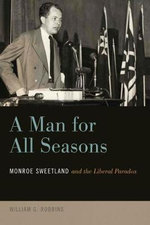 A Man for All Seasons : Monroe Sweetland and the Liberal Paradox - William Robbins
