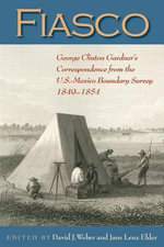 Fiasco : George Clinton Gardner's Correspondence from the U.S.-Mexico Boundary Survey 1849-1854