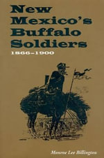 New Mexico's Buffalo Soldiers, 1866-1900 - Monroe Lee Billington