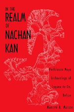 In the Realm of Nachan Kan : Postclassic Maya Archaeology at Laguna De On, Belize - Marilyn A. Masson