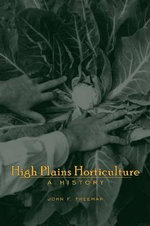 High Plains Horticulture : A History - John F. Freeman