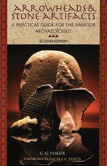 Arrowheads and Stone Artifacts : A Practical Guide for the Amateur Archeologist - C. G. Yeager