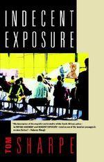 Indecent Exposure : Tom Sharpe - Tom Sharpe
