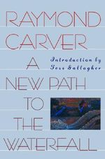 A New Path to the Waterfall : Poems - Raymond Carver