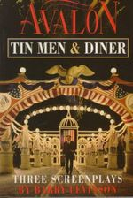 Avalon ; Tin Men ; Diner : Three Screenplays - Barry Levinson