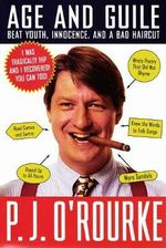 Age and Guile Beat Youth, Innocence, and a Bad Haircut - P. J. O'Rourke