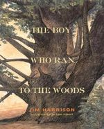 The Boy Who Ran to the Woods - Jim Harrison