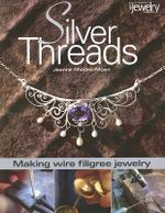Silver Threads : Making Wire Filigree Jewelry - Jeanne Rhodes-Moen