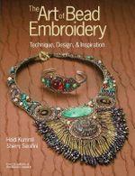 The Art of Bead Embroidery : Techniques, Designs, & Inspirations - Heidi Kummli