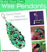 Build Your Own Wire Pendants - Kimberly Sciaraffa Berlin