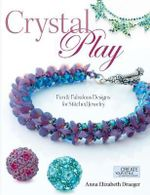 Crystal Play : Fun & Fabulous Designs for Stitched Jewelry - Anna Elizabeth Draeger