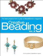 Creative Beading: v.8 : The Best Projects from a Year of Bead&Button Magazine