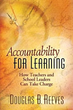 Accountability for Learning : How Teachers and School Leaders Can Take Charge - Douglas B Reeves