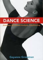 Dance Science : Anatomy, Movement Analysis, and Conditioning - Gayanne Grossman