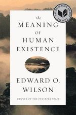The Meaning of Human Existence - Edward O. Wilson